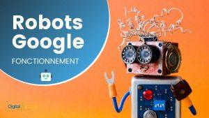 Read more about the article Fonctionnement des robots Google pour le référencement