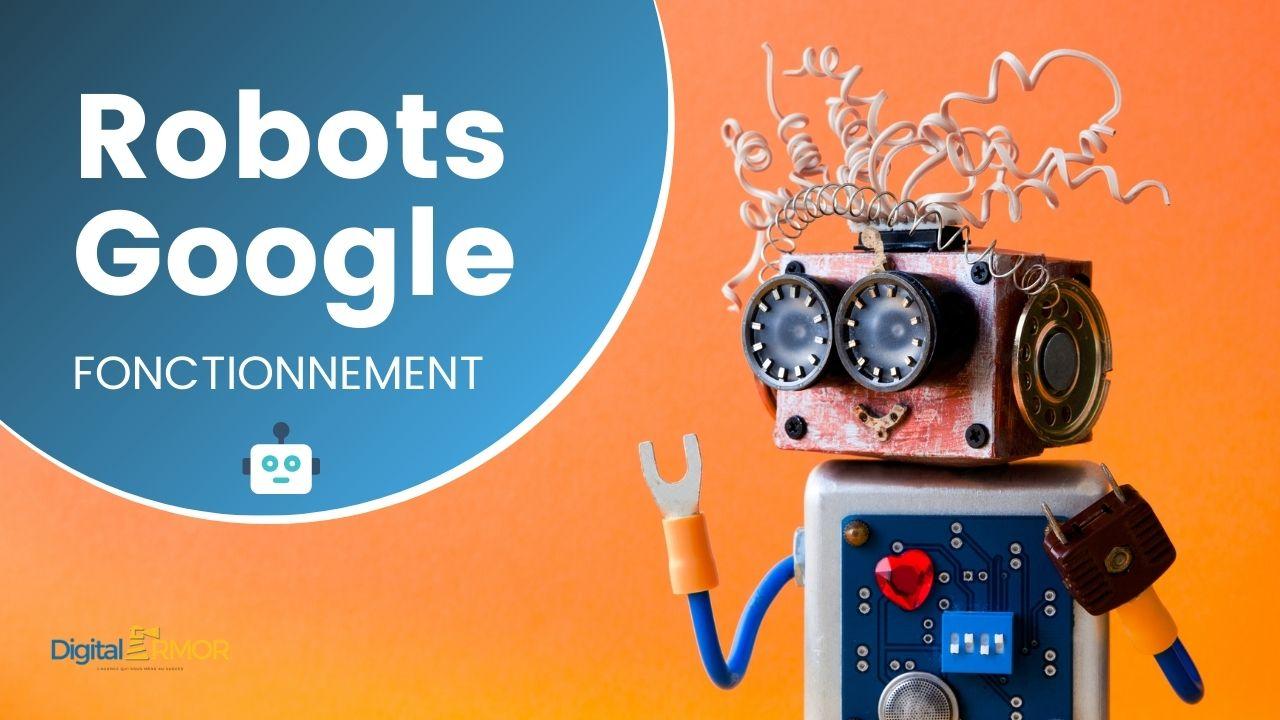 You are currently viewing Fonctionnement des robots Google pour le référencement
